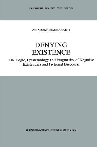 Denying Existence: The Logic, Epistemology and Pragmatics of Negative Existentials and Fictional Discourse (Synthese Library)