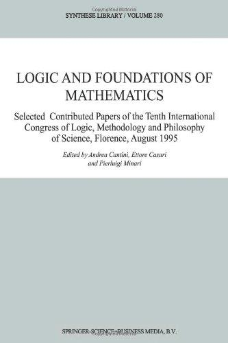 Logic and Foundations of Mathematics: Selected Contributed Papers of the Tenth International Congress of Logic, Methodology and Philosophy of Science, Florence, August 1995 (Synthese Library)