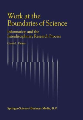 Work at the Boundaries of Science : Information and the Interdisciplinary Research Process