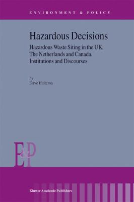 Hazardous Decisions: Hazardous Waste Siting in the UK, The Netherlands and Canada, Institutions and Discourses (Environment & Policy)