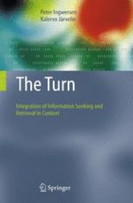 Turn : Integration of Information Seeking and Retrieval in Context