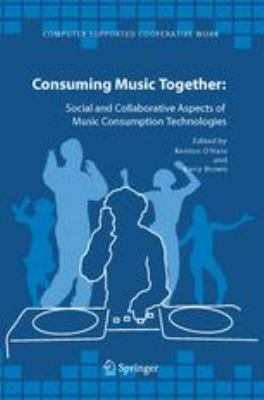 Consuming Music Together : Social and Collaborative Aspects of Music Consumption Technologies