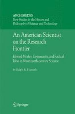 American Scientist on the Research Frontier : Edward Morley, Community, and Radical Ideas in Nineteenth-Century Science