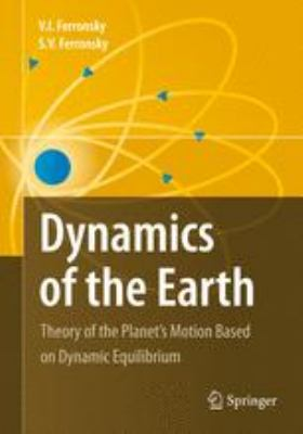 Dynamics of the Earth: Theory of the Planet's Motion Based on Dynamic Equilibrium