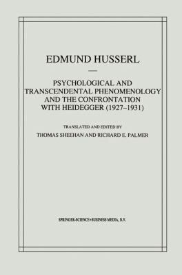 Psychological and Transcendental Phenomenology and the Confrontation with Heidegger (1927-1931) : The Encyclopaedia Britannica Article, the Amsterdam Lectures, `Phenomenology and Anthropology', and Husserl's Marginal Notes in Being and Time and Kant and t