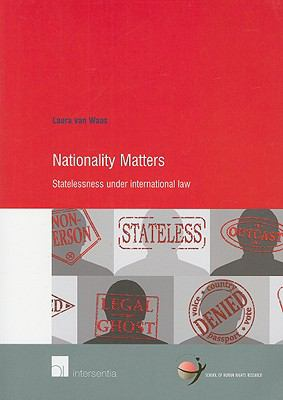 Nationality Matters: Statelessness Under International Law (School of Human Rights Research)