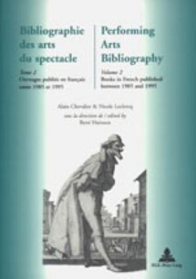 Bibliographie Des Arts Du Spectacle/performing Arts Bibliography Books In French Published Between 1985 And 1995