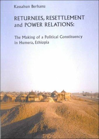 Returnees, Resettlement and Power Relations: The Making of a Political Constituency in Humera, Ethiopia