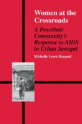 Women at the Crossroads A Prostitute Community's Response to AIDS in Urban Senegal
