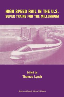 High Speed Rail in the U.S. Super Trains for the Millennium