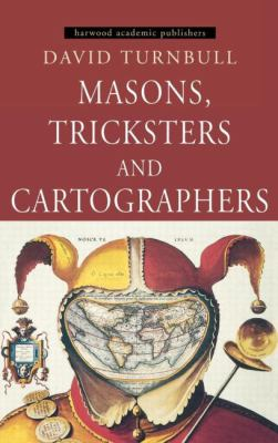 Masons, Tricksters and Cartographers Comparative Studies in the Sociology of Scientific and Indigenous Knowledge