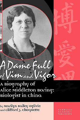 Dame Full of VIM and Vigor: A Biography of Alice Middleton Boring: Biologist in China - Marilyn Bailey Bailey Ogilvie - Hardcover