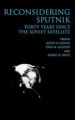 Reconsidering Sputnik Forty Years Since the Soviet Satellite