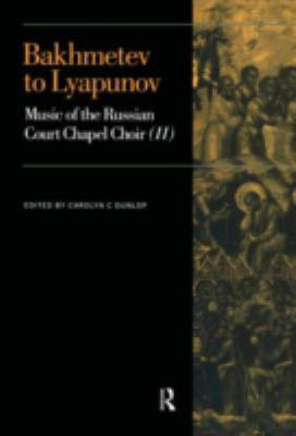 Bakhmetev to Lyapunov Music of the Russian Court Chapel Choir