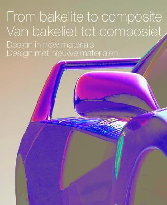 Van Bakeliet Tot Composiet/from Bakelite to Composite Design Met Nieuwe, Materialeb/Design in New Materials