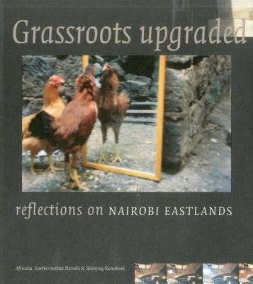 Grassroots Upgraded : Reflections on Nairobi Eastlands