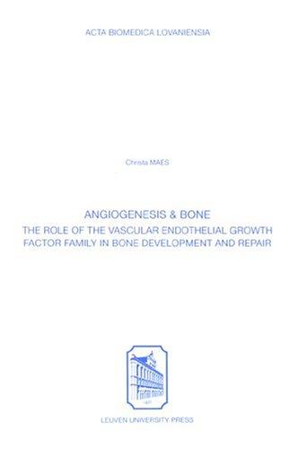 Angiogenesis & Bone: The Role Of The Vascular Endothelial Growth Factor Family In Bone Development And Repair (Acta Biomedica Lovaniensia)