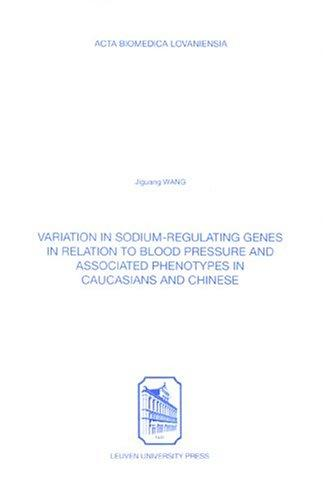 Variation In Sodium-Regulating Genes In Relation To Blood Pressure & Associated Phenotypes In Caucasians And Chinese (Acta Biomedica Lovaniensia)