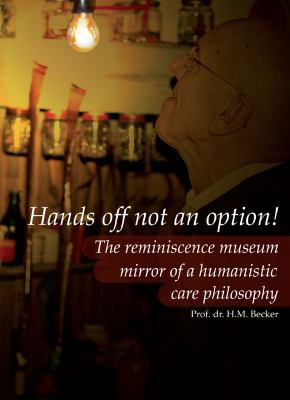 Hands Off Not an Option!: The Reminiscence Museum: Mirror of a Humanistic Care Philosophy