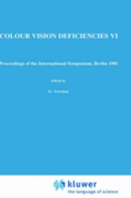 Colour Vision Deficiencies VI Proceedings of the International Symposium, Berlin 1981