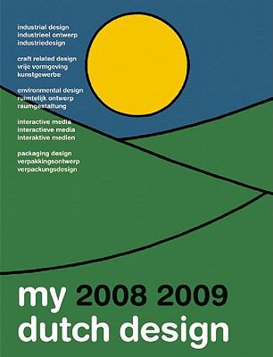 My Dutch Design 0809 Part II: Industrial Design, Craft Related Design, Environmental Design, Packaging Design & Interactive Media.