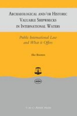 Archaeological And/or Historical Valuable Shipwrecks in International Waters Public International Law and What It Offers