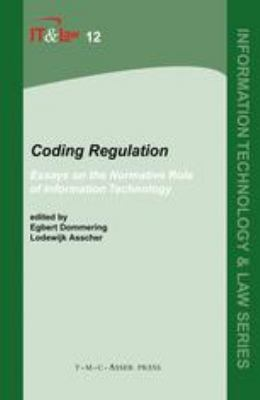 Coding Regulation Essays on the Normative Role of Information Technology