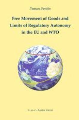 Free Movement of Goods and Limits of Regulatory Autonomy in the EU and WTO - Periin, Tamara pdf epub