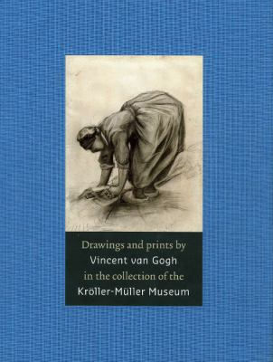 Drawings and Prints by Vincent van Gogh: In the Collection of the Kroller-Muller Museum