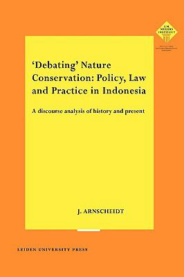 Debating Nature Conservation: Policy, Law and Practice in Indonesia