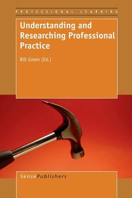 Understanding and Researching Professional Practice - Green, Bill pdf epub