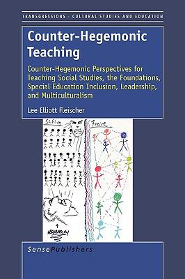 Counter-Hegemonic Teaching: Counter-Hegemonic Perspectives for Teaching Social Studies, the Foundations, Special Education Inclusion, Leadership and Multiculturalism