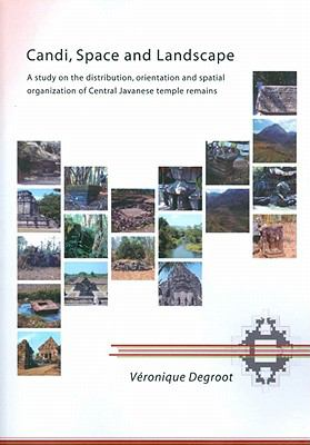 Candi, Space and Landscape : A Study on the Distribution, Orientation and Spatial Organization of Central Javanese Temple Remains