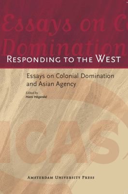 Responding to the West: Essays on Colonial Domination and Asian Agency