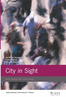 City in Sight: Dutch Dealings with Urban Change (Amsterdam University Press - NICIS)