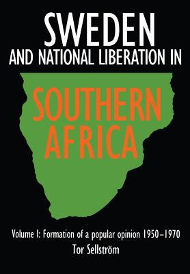 Sweden and National Liberation in Southern Africa Formation of a Popular Opinion (1950-1970)