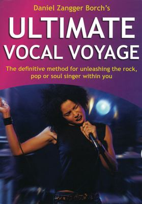 Ultimate Vocal Voyage: The Definitive Method for Unleashing the Rock, Pop or Soul Singer Within You