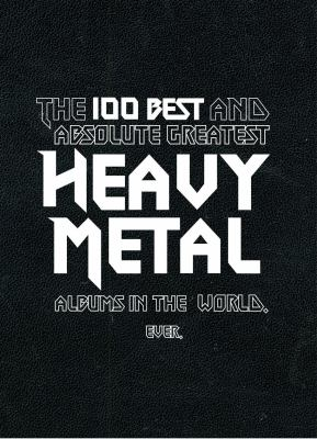 The 100 Best and Absolute Greatest Heavy Metal Albums in the world. Ever.
