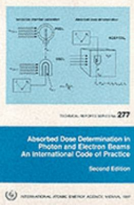 Absorbed Dose Determination in Photon and Electron Beams An International Code of Practice