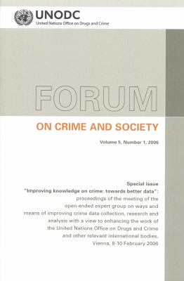 Forum on Crime and Society: Special Issue - Improving Knowledge on Crime - Towards Better Data
