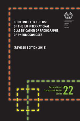 Guidelines for the Use of the Ilo International Classification of Radiographs of Pneumoconioses Revised Edition 2000