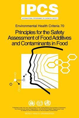 Principles for the Safety Assessment of Food Additives and Contaminants in Food - Environmental Health Criteria No 70 -