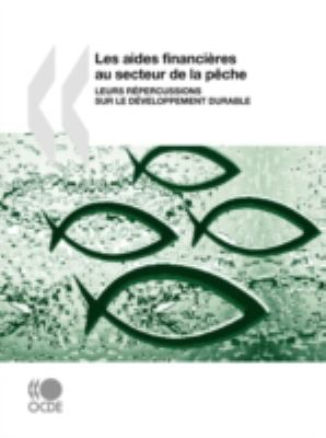 Les Aides Financieres Au Secteur De La Peche - Organisation for Economic Co-operation and Development Staff pdf epub