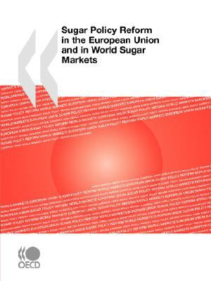 Sugar Policy Reform in the European Union and in World Sugar Markets - Organisation for Economic Co-operation and Development Staff pdf epub