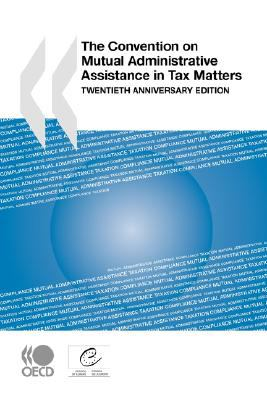 The Convention on Mutual Administrative Assistance in Tax Matters: Twentieth Anniversary Edition - Organisation for Economic Co-operation and Development Staff pdf epub
