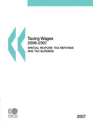 Taxing Wages 2006-2007, 2007 Edition: Special Feature: Tax reforms and tax burdens 2000-2006 - Organisation for Economic Co-operation and Development Staff pdf epub