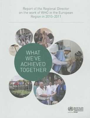 What We've Achieved Together : Report of the Regional Director on the Work of WHO in the European Region In 2010-2011