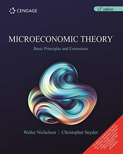 Microeconomic Theory : Basic Principles And Extensions, 12Th Edition [Paperback] Walter Nicholson | Christopher Snyder