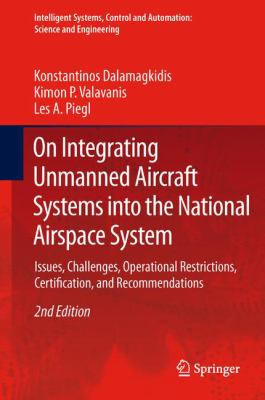 On Integrating Unmanned Aircraft Systems into the National Airspace System : Issues, Challenges, Operational Restrictions, Certification, and Recommendations