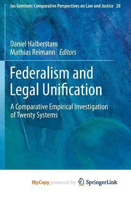 Federalism and Legal Unification : A Comparative Empirical Investigation of Twenty Systems